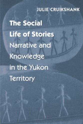 The Social Life of Stories: Narrative and Knowledge in the Yukon Territory 9780803264090