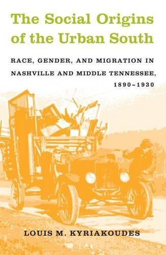 The Social Origins of the Urban South: Race, Gender, and Migration in Nashville and Middle Tennessee, 1890-1930 9780807828113