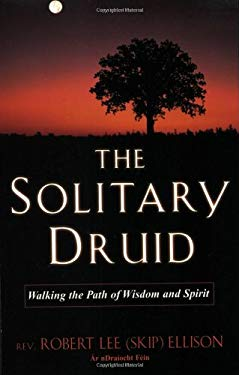 The Solitary Druid: Walking the Path of Wisdom and Spirit 9780806526751