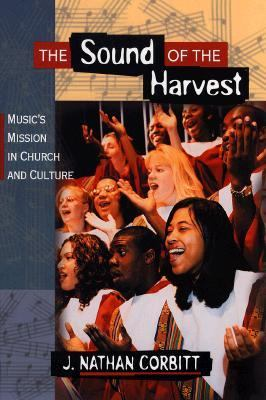 The Sound of the Harvest: Music's Mission in Church and Culture 9780801058295