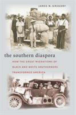 The Southern Diaspora: How the Great Migrations of Black and White Southerners Transformed America 9780807856512