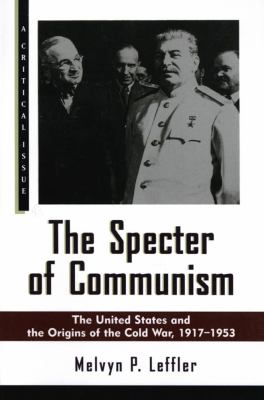 The Specter of Communism: The United States and the Origins of the Cold War, 1917-1953 9780809087914