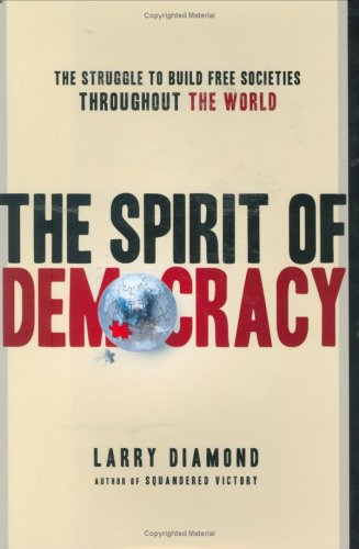 The Spirit of Democracy: The Struggle to Build Free Societies Throughout the World 9780805078695