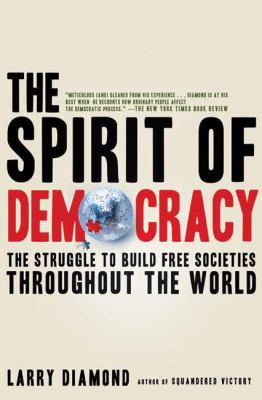 The Spirit of Democracy: The Struggle to Build Free Societies Throughout the World 9780805089134