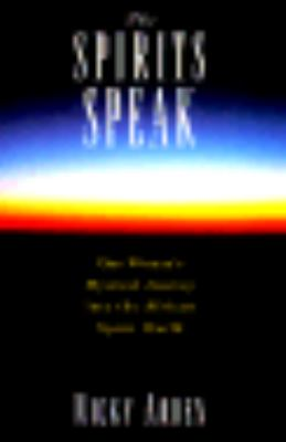 The Spirits Speak: One Woman's Mystical Journey Into the African Spirit World 9780805042078