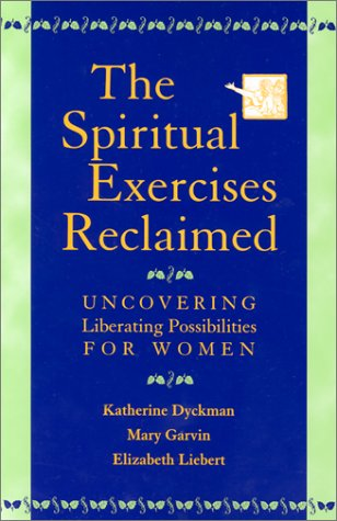 The Spiritual Exercises Reclaimed: Uncovering Liberating Possibilities for Women 9780809140435