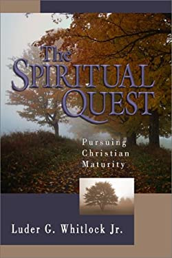 The Spiritual Quest: Pursuing Christian Maturity 9780801063381