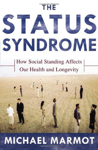The Status Syndrome: How Social Standing Affects Our Health and Longevity 9780805073706