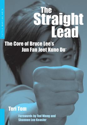 The Straight Lead: The Core of Bruce Lee's Jun Fan Jeet Kune Do 9780804836302