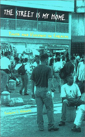 The Street Is My Home: Youth and Violence in Caracas 9780804745529