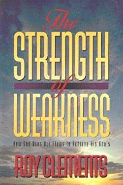 The Strength of Weakness: How God Uses Our Flaws to Achieve His Goals