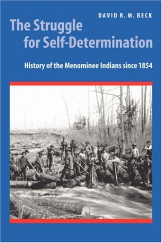 The Struggle for Self-Determination: History of the Menominee Indians Since 1854 9780803222410