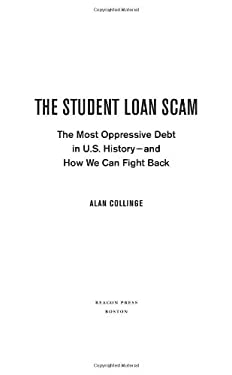 The Student Loan Scam: The Most Oppressive Debt in U.S. History and How We Can Fight Back 9780807042298