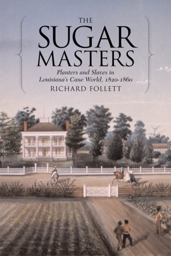The Sugar Masters: Planters and Slaves in Louisiana's Cane World, 1820-1860 9780807132470