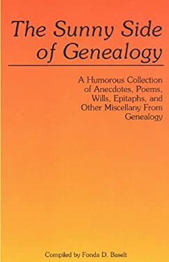 The Sunny Side of Genealogy. a Humorous Collection of Anecdotes, Poems, Wills, Epitaphs, and Other Miscellany from Genealogy 9780806312057