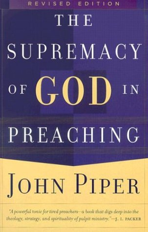 The Supremacy of God in Preaching 9780801065040