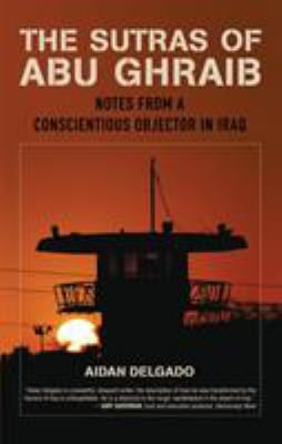 The Sutras of Abu Ghraib: Notes from a Conscientious Objector 9780807072714
