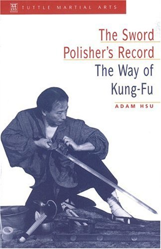 The Sword Polisher's Record Sword Polisher's Record: The Way of Kung-Fu the Way of Kung-Fu 9780804831383