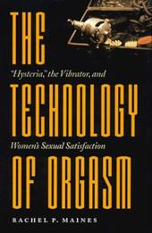 The Technology of Orgasm: Hysteria, the Vibrator, and Women's Sexual Satisfaction 3223787