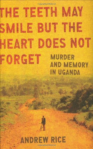 The Teeth May Smile But the Heart Does Not Forget: Murder and Memory in Uganda 9780805079654