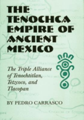 The Tenochca Empire of Ancient Mexico: The Triple Alliance of Tenochtitlan, Tetzcoco, and Tlacopan 9780806131443