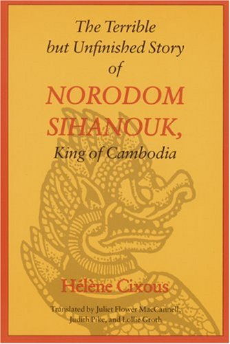The Terrible But Unfinished Story of Norodom Sihanouk, King of Cambodia 9780803263611