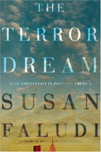 The Terror Dream: Fear and Fantasy in Post-9/11 America 9780805086928