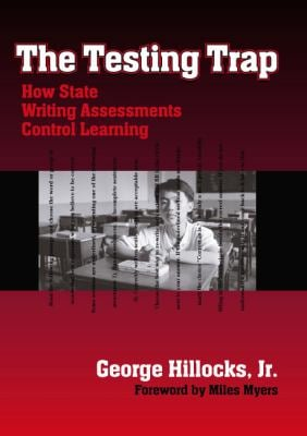 The Testing Trap: How State Writing Assessments Control Learning 9780807742303