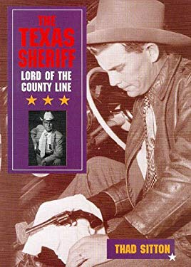 The Texas Sheriff: Lord of the County Line 9780806132167