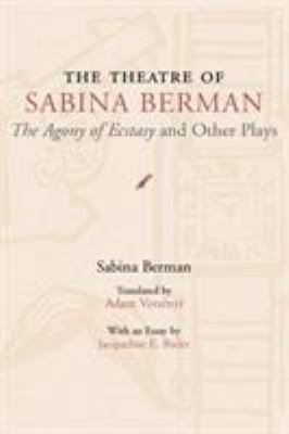 The Theatre of Sabina Berman: The Agony of Ecstasy and Other Plays 9780809324583