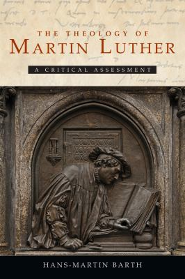 The Theology of Martin Luther: A Critical Assessment 9780800698751