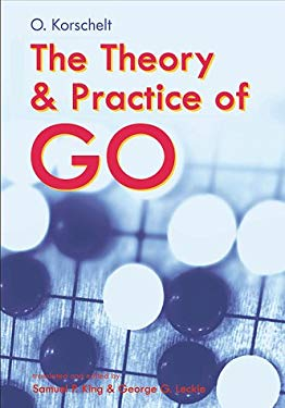 The Theory and Practice of Go 9780804832250