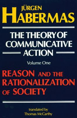 The Theory of Communicative Action: Volume 1: Reason and the Rationalization of Society 9780807015070