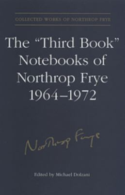 The 'Third Book' Notebooks of Northrop Frye, 1964-1972: The Critical Comedy 9780802035424