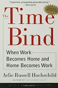 The Time Bind: When Work Becomes Home and Home Becomes Work 9780805066432