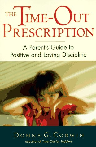 The Time-Out Prescription: A Parent's Guide to Positive and Loving Discipline 9780809232352