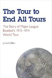The Tour to End All Tours: The Story of Major League Baseball's 1913-1914 World Tour 3255827