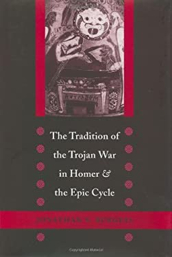 The Tradition of the Trojan War in Homer and the Epic Cycle 9780801866524