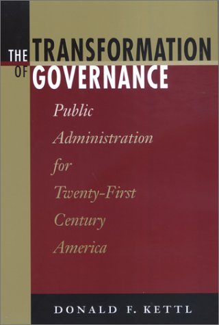 The Transformation of Governance: Public Administration for Twenty-First Century America 9780801870491