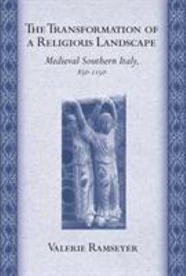 The Transformation of a Religious Landscape: Medieval Southern Italy, 850-1150 9780801444036
