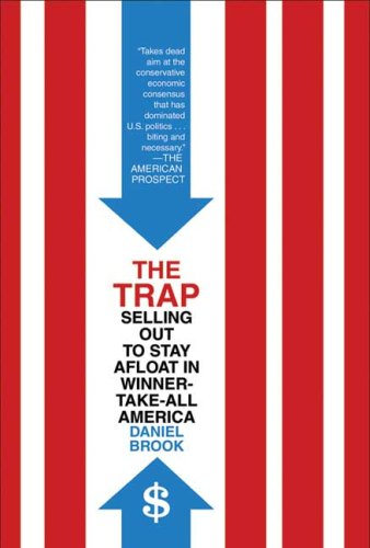 The Trap: Selling Out to Stay Afloat in Winner-Take-All America 9780805088014
