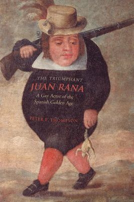 The Triumphant Juan Rana: A Gay Actor of the Spanish Golden Age 9780802089694
