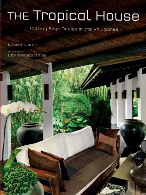 The Tropical House: Cutting Edge Design in the Philippines 9780804840828