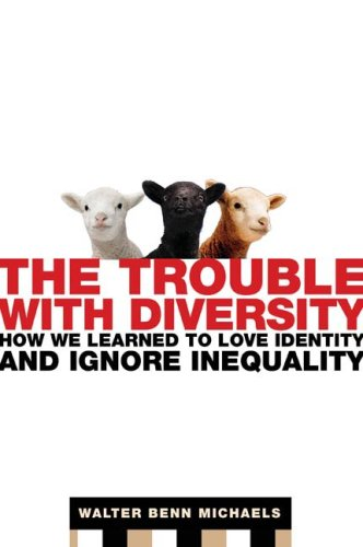 The Trouble with Diversity: How We Learned to Love Identity and Ignore Inequality 9780805078411
