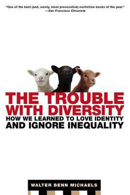 The Trouble with Diversity: How We Learned to Love Identity and Ignore Inequality 9780805083316