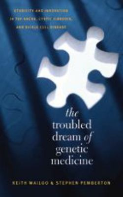 The Troubled Dream of Genetic Medicine: Ethnicity and Innovation in Tay-Sachs, Cystic Fibrosis, and Sickle Cell Disease 9780801883262