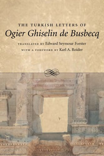 The Turkish Letters of Ogier Ghiselin de Busbecq: Imperial Ambassador at Constantinople, 1554-1562 9780807130711