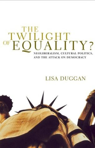 The Twilight of Equality?: Neoliberalism, Cultural Politics, and the Attack on Democracy 9780807079447