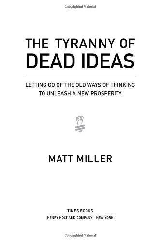 The Tyranny of Dead Ideas: Letting Go of the Old Ways of Thinking to Unleash a New Prosperity 9780805087871