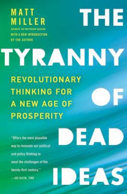 The Tyranny of Dead Ideas: Revolutionary Thinking for a New Age of Prosperity 9780805091502